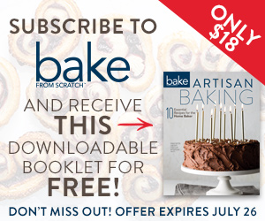 Subscribe to Bake from Scratch and receive this downloadable booklet for free! Don't miss out! Offer expires July 26